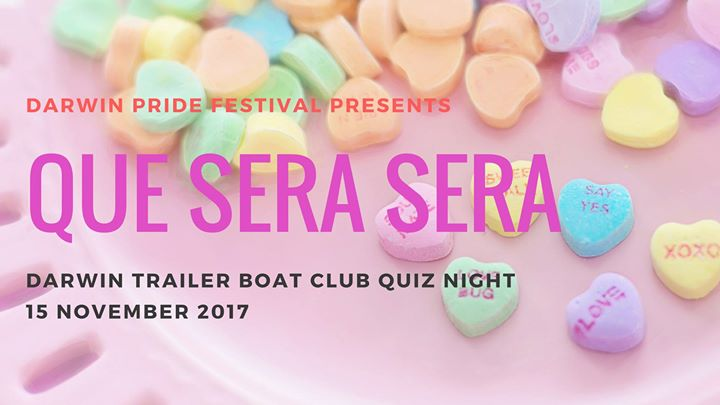 Que Sera Sera - Darwin Trailer Boat Club Pride Quiz Night